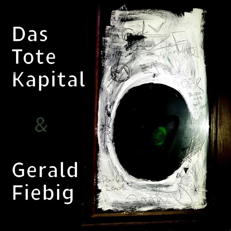 Das Tote Kapital & Gerald Fiebig Das Tote Kapital & Gerald Fiebig cover front
