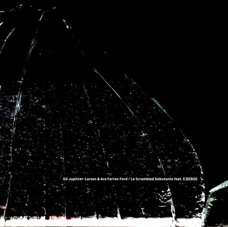 GX Jupitter-Larsen & Ace Farren Ford / Le Scrambled Debutante feat. EMERGE split cover front